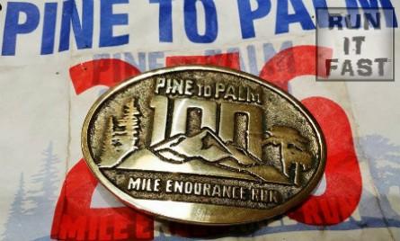 Pine to Palm 100 Mile Endurance Run Buckle 2014 - Run It Fast